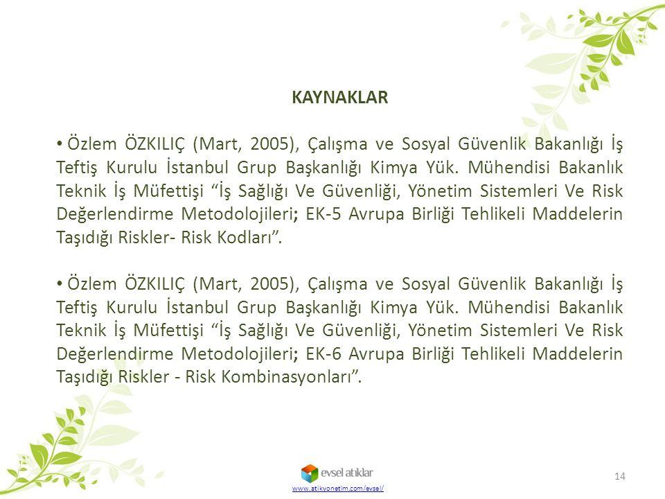KAYNAKLAR Özlem ÖZKILIÇ (Mart, 2005), Çalışma ve Sosyal Güvenlik Bakanlığı İş Teftiş Kurulu İstanbul Grup Başkanlığı Kimya Yük. Mühendisi Bakanlık Tek