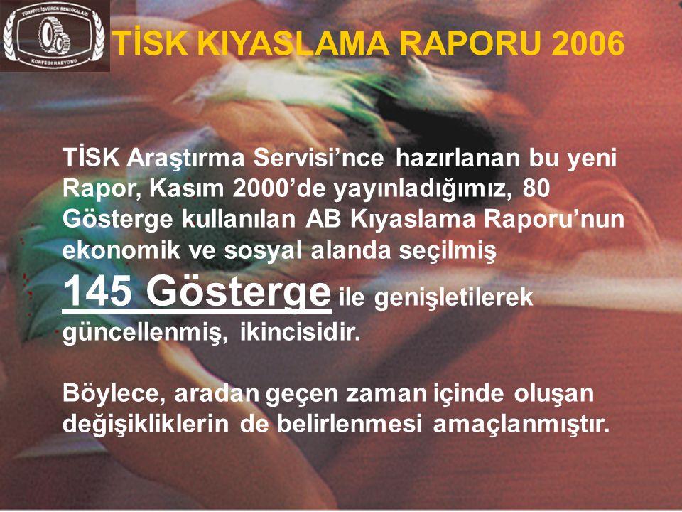 4 TİSK Araştırma Servisi'nce hazırlanan bu yeni Rapor, Kasım 2000'de yayınladığımız, 80 Gösterge kullanılan AB Kıyaslama Raporu'nun ekonomik ve sosyal