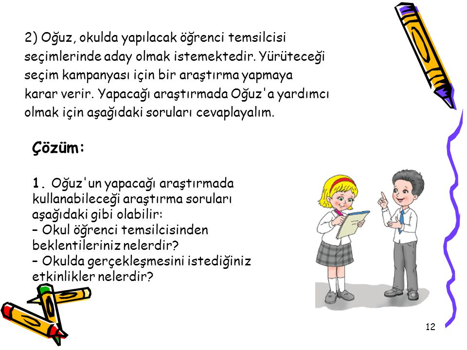 12 2) Oğuz, okulda yapılacak öğrenci temsilcisi seçimlerinde aday olmak istemektedir.