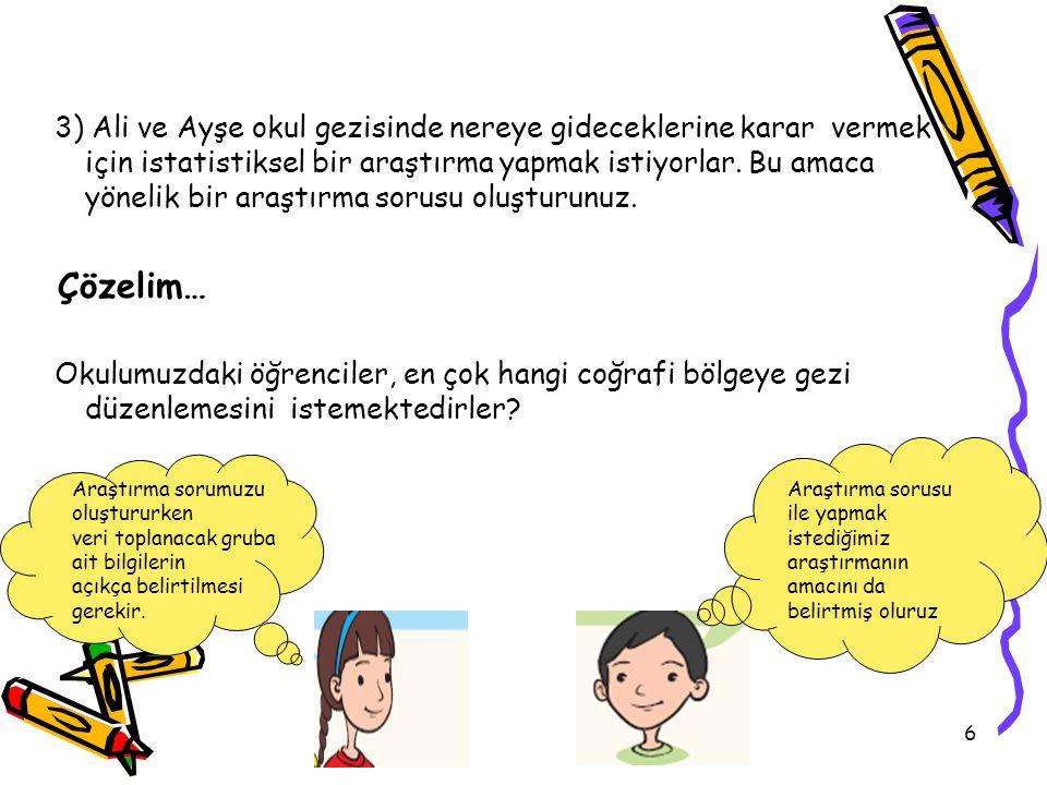 6 3) Ali ve Ayşe okul gezisinde nereye gideceklerine karar vermek için istatistiksel bir araştırma yapmak istiyorlar.
