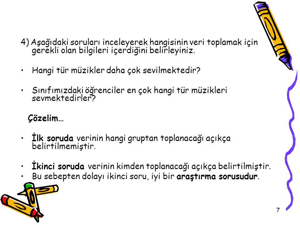 7 4) Aşağıdaki soruları inceleyerek hangisinin veri toplamak için gerekli olan bilgileri içerdiğini belirleyiniz.