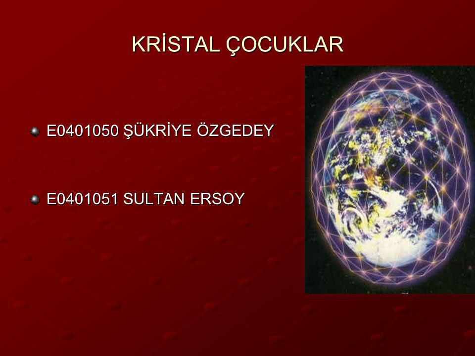KRİSTAL ÇOCUKLAR E0401050 ŞÜKRİYE ÖZGEDEY E0401051 SULTAN ERSOY