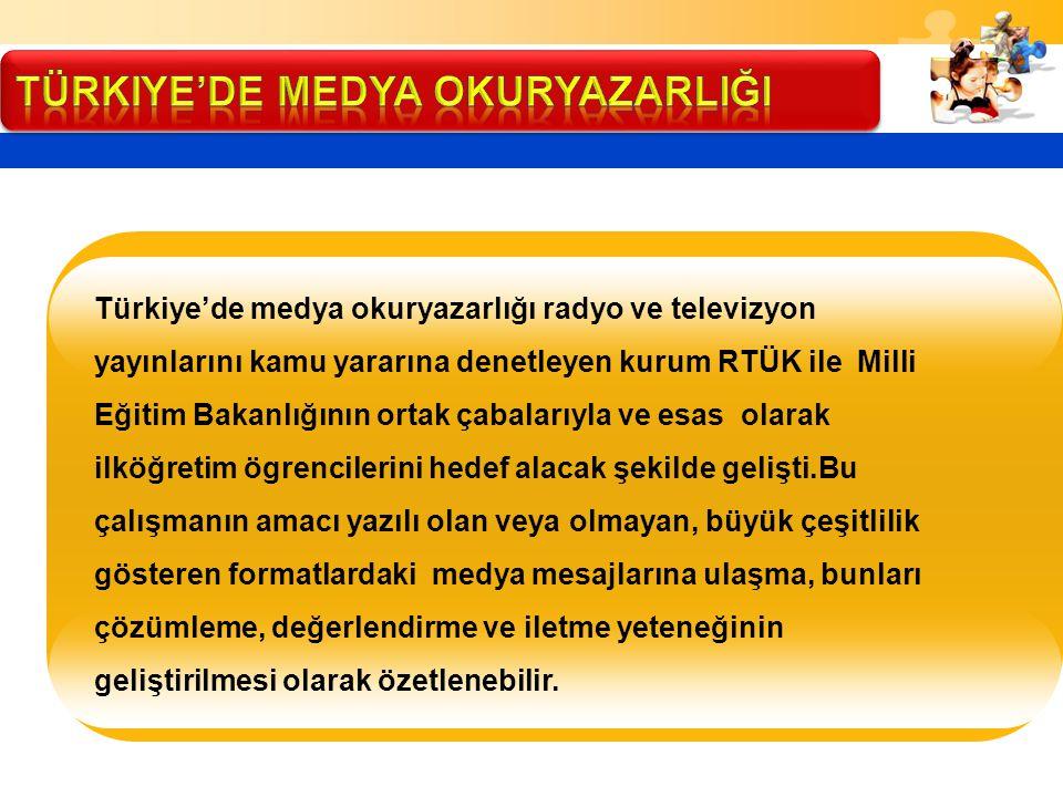 Türkiye'de medya okuryazarlığı radyo ve televizyon yayınlarını kamu yararına denetleyen kurum RTÜK ile Milli Eğitim Bakanlığının ortak çabalarıyla ve
