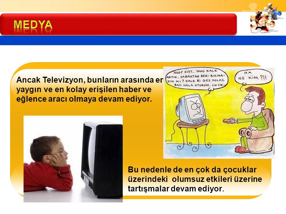 Ancak Televizyon, bunların arasında en yaygın ve en kolay erişilen haber ve eğlence aracı olmaya devam ediyor. Bu nedenle de en çok da çocuklar üzerin