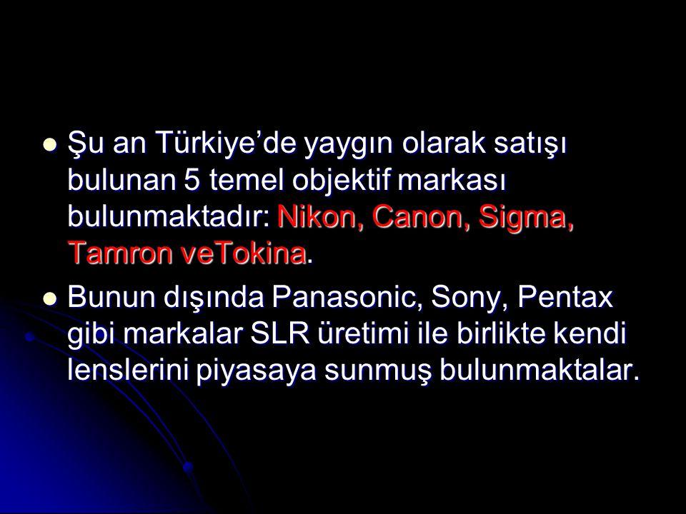 Şu an Türkiye'de yaygın olarak satışı bulunan 5 temel objektif markası bulunmaktadır: Nikon, Canon, Sigma, Tamron veTokina.