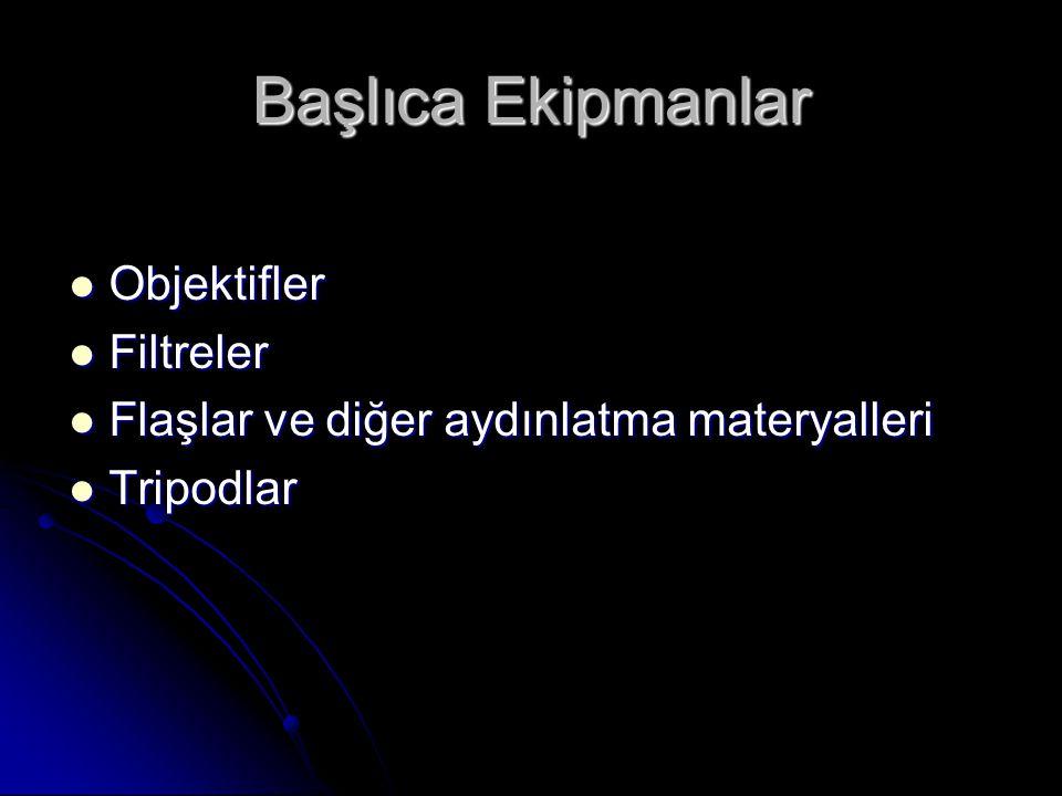 Başlıca Ekipmanlar Objektifler Objektifler Filtreler Filtreler Flaşlar ve diğer aydınlatma materyalleri Flaşlar ve diğer aydınlatma materyalleri Tripo