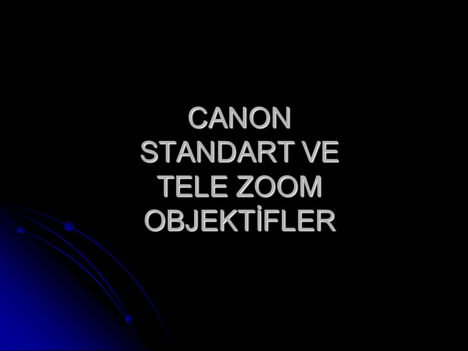 CANON STANDART VE TELE ZOOM OBJEKTİFLER