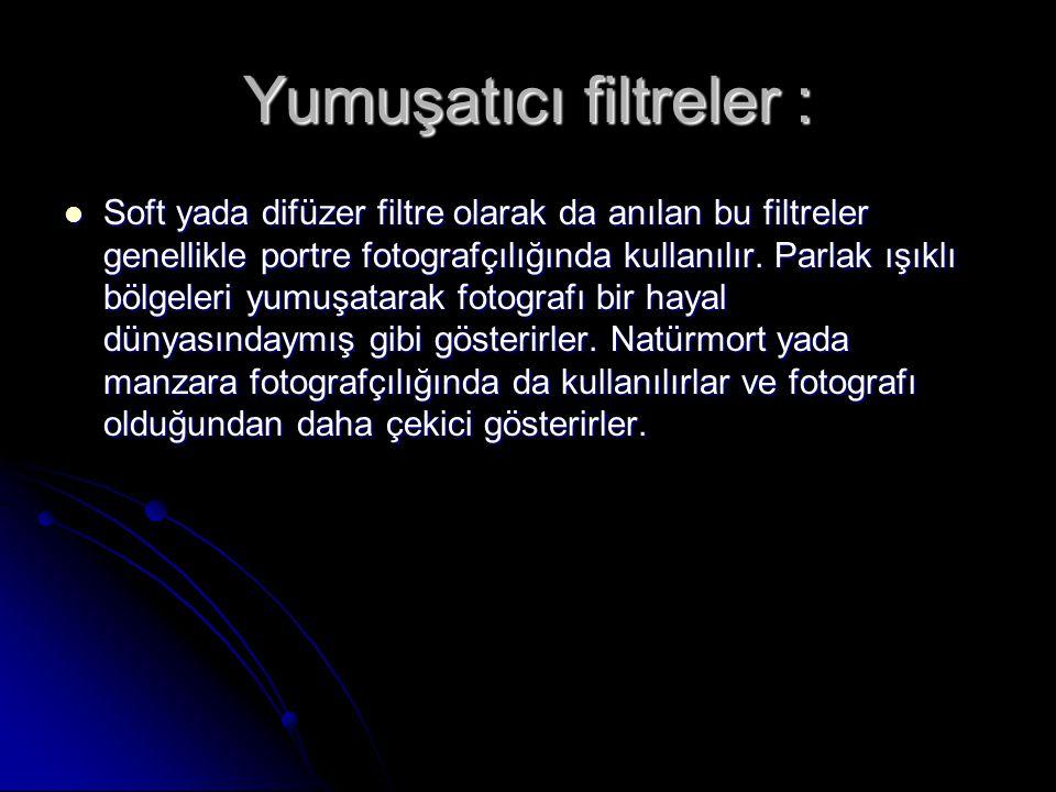 Yumuşatıcı filtreler : Soft yada difüzer filtre olarak da anılan bu filtreler genellikle portre fotografçılığında kullanılır. Parlak ışıklı bölgeleri