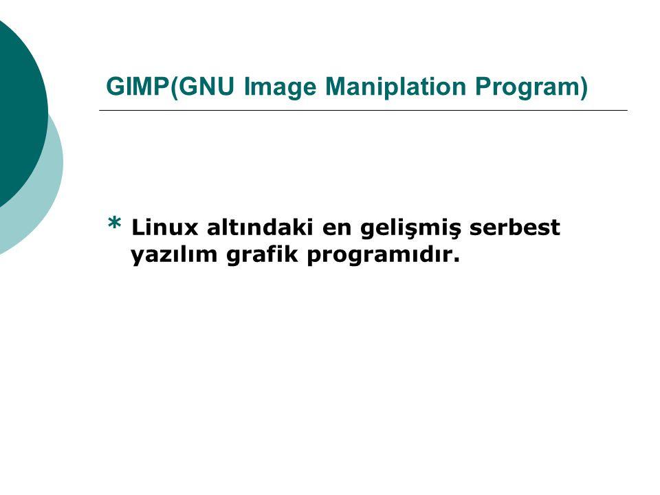 GIMP(GNU Image Maniplation Program) * Linux altındaki en gelişmiş serbest yazılım grafik programıdır.