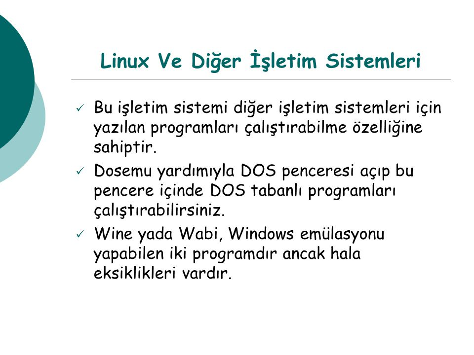 Linux Ve Diğer İşletim Sistemleri Bu işletim sistemi diğer işletim sistemleri için yazılan programları çalıştırabilme özelliğine sahiptir.