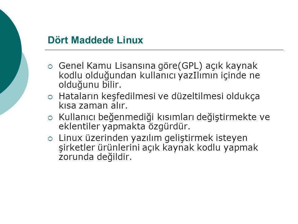 Dört Maddede Linux  Genel Kamu Lisansına göre(GPL) açık kaynak kodlu olduğundan kullanıcı yazIlımın içinde ne olduğunu bilir.