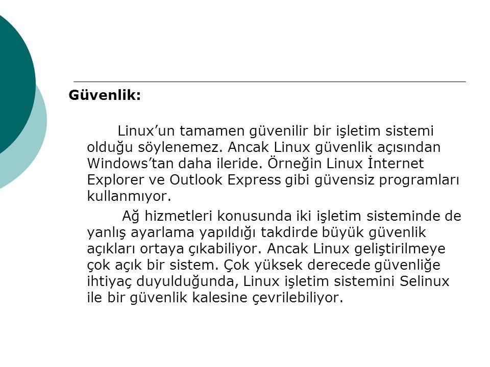 Güvenlik: Linux'un tamamen güvenilir bir işletim sistemi olduğu söylenemez.