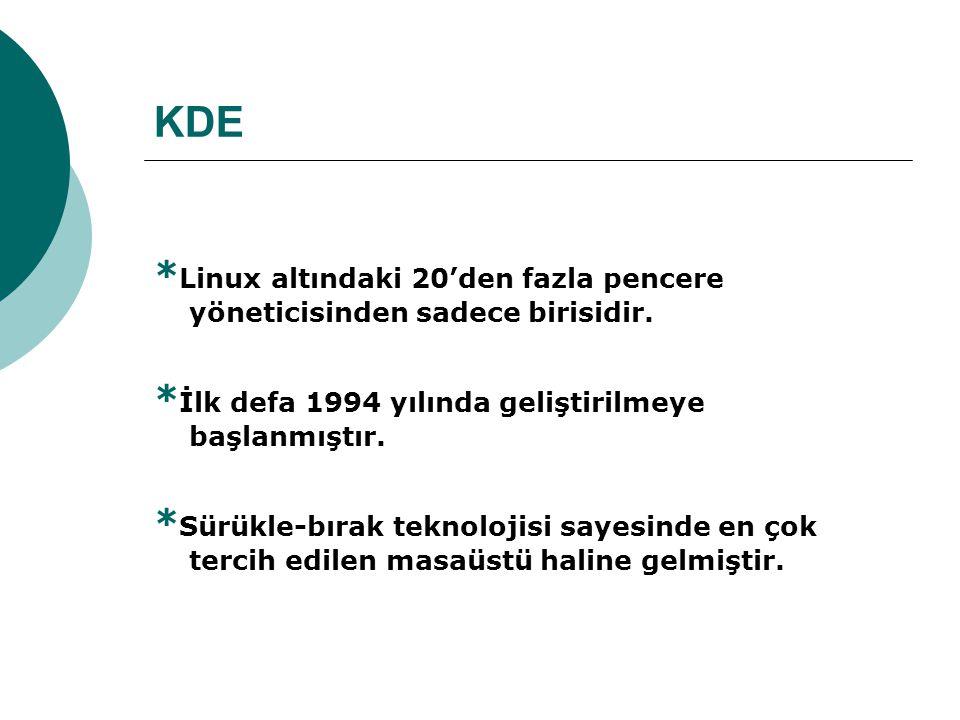 KDE * Linux altındaki 20'den fazla pencere yöneticisinden sadece birisidir.