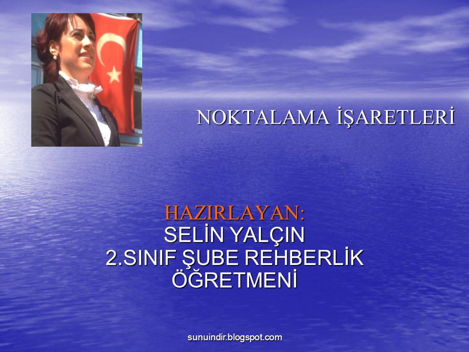 sunuindir.blogspot.com NOKTALAMA İŞARETLERİ HAZIRLAYAN: SELİN YALÇIN 2.SINIF ŞUBE REHBERLİK ÖĞRETMENİ