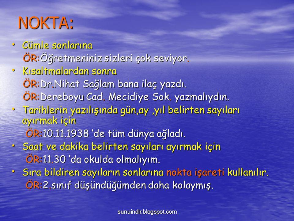 sunuindir.blogspot.com NOKTA: Cümle sonlarına ÖR:Öğretmeniniz sizleri çok seviyor. Kısaltmalardan sonra ÖR:Dr.Nihat Sağlam bana ilaç yazdı. ÖR:Dereboy