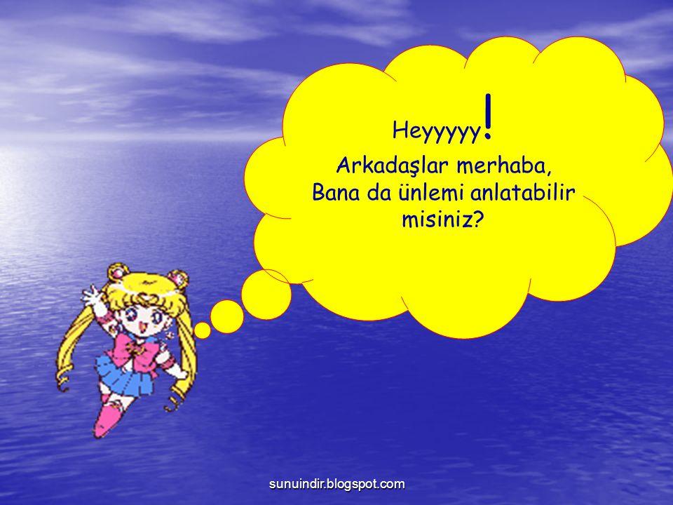 sunuindir.blogspot.com Heyyyyy ! Arkadaşlar merhaba, Bana da ünlemi anlatabilir misiniz?