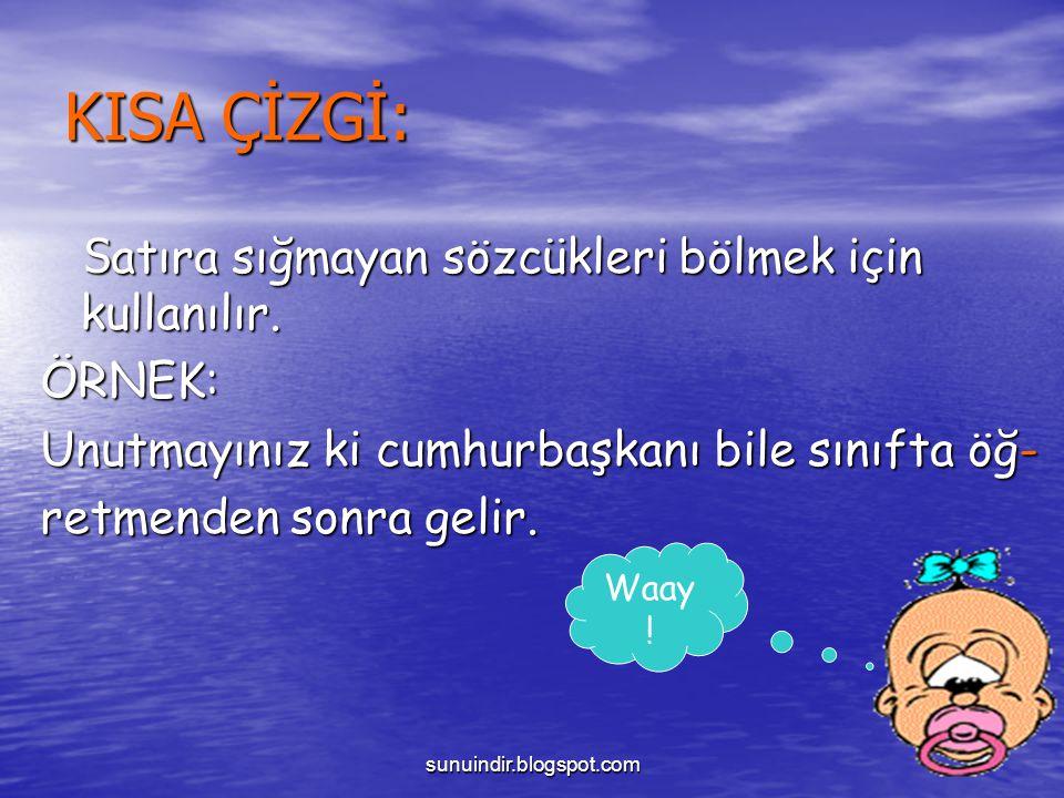sunuindir.blogspot.com KISA ÇİZGİ: S atıra sığmayan sözcükleri bölmek için kullanılır. S atıra sığmayan sözcükleri bölmek için kullanılır.ÖRNEK: Unutm