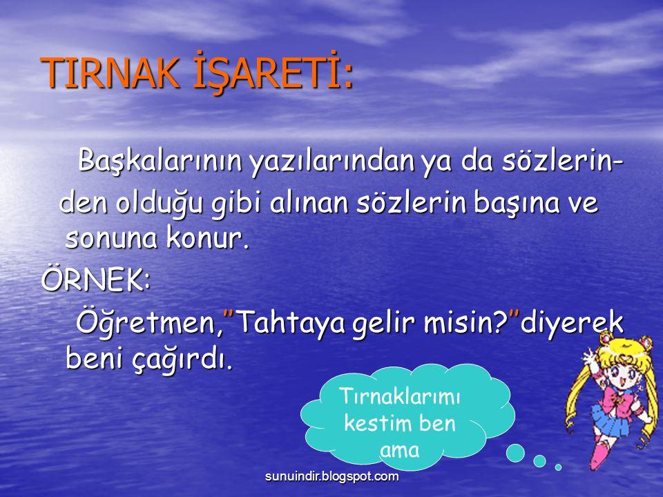 sunuindir.blogspot.com TIRNAK İŞARETİ: Başkalarının yazılarından ya da sözlerin- Başkalarının yazılarından ya da sözlerin- den olduğu gibi alınan sözl