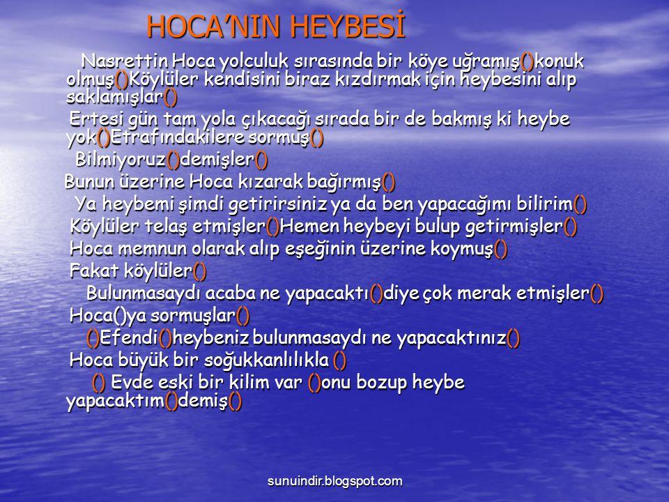 sunuindir.blogspot.com HOCA'NIN HEYBESİ HOCA'NIN HEYBESİ Nasrettin Hoca yolculuk sırasında bir köye uğramış()konuk olmuş()Köylüler kendisini biraz kız