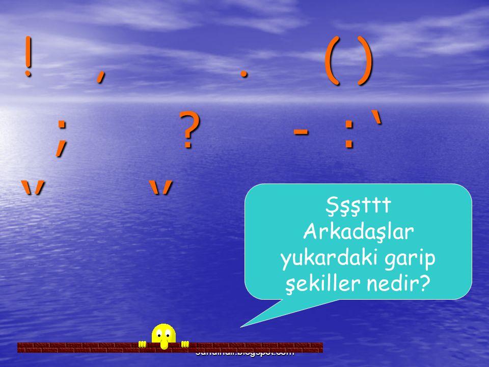 sunuindir.blogspot.com !,. ( ) ; ? - : ' ; ? - : ' '' '' Şşşttt Arkadaşlar yukardaki garip şekiller nedir?