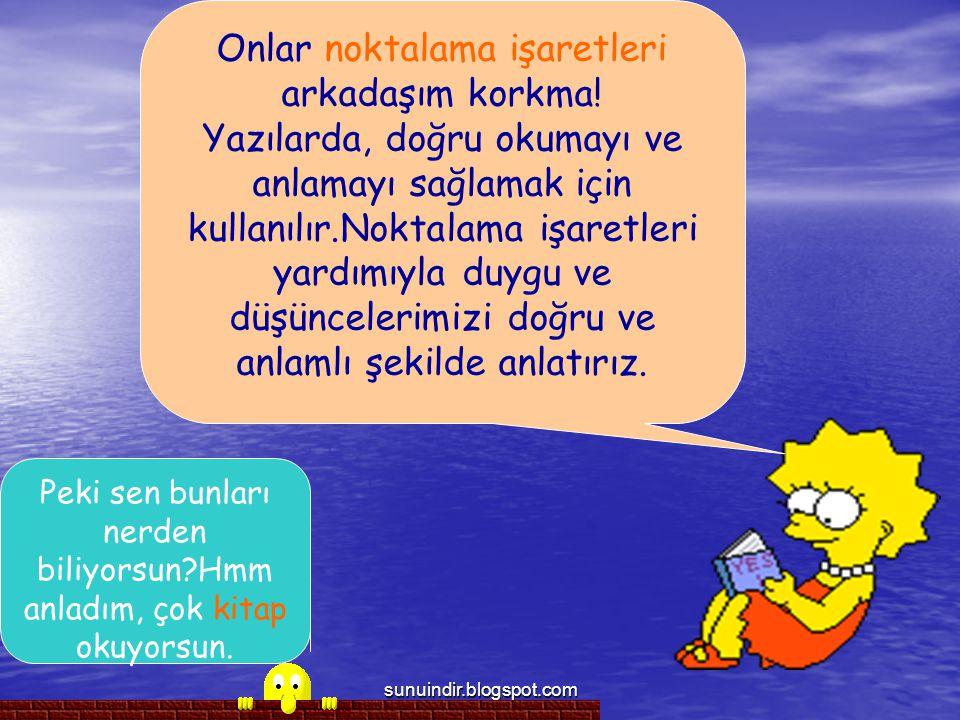 sunuindir.blogspot.com ŞİMDİ ARKADAŞLAR, BU KULLANDIĞIMIZ NOKLATALAMA İŞARETLERİ NERELERDE KULLANILIR.