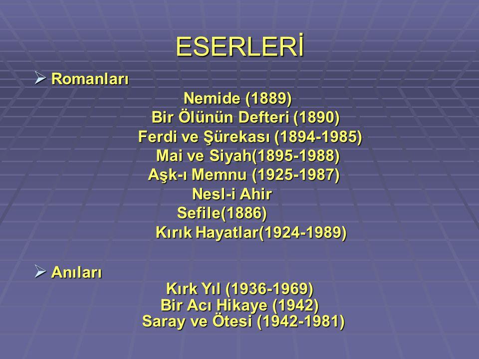 ESERLERİ  Romanları Nemide (1889) Nemide (1889) Bir Ölünün Defteri (1890) Bir Ölünün Defteri (1890) Ferdi ve Şürekası (1894-1985) Ferdi ve Şürekası (
