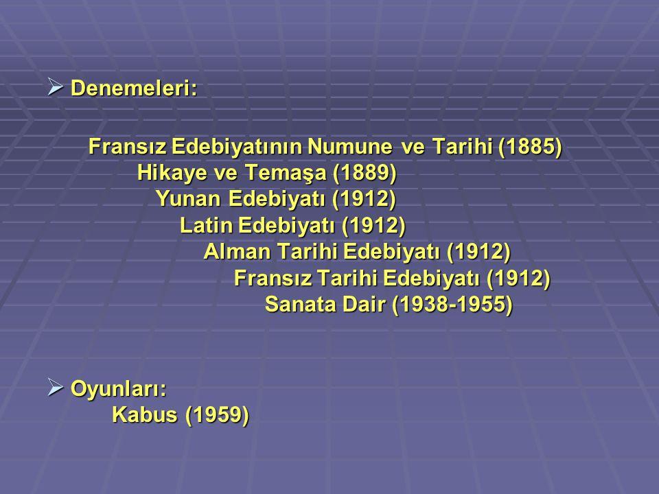  Denemeleri: Fransız Edebiyatının Numune ve Tarihi (1885) Hikaye ve Temaşa (1889) Yunan Edebiyatı (1912) Latin Edebiyatı (1912) Alman Tarihi Edebiyat