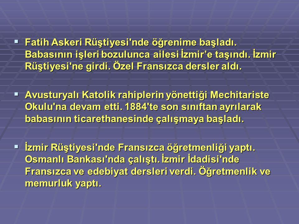  Fatih Askeri Rüştiyesi'nde öğrenime başladı. Babasının işleri bozulunca ailesi İzmir'e taşındı. İzmir Rüştiyesi'ne girdi. Özel Fransızca dersler ald