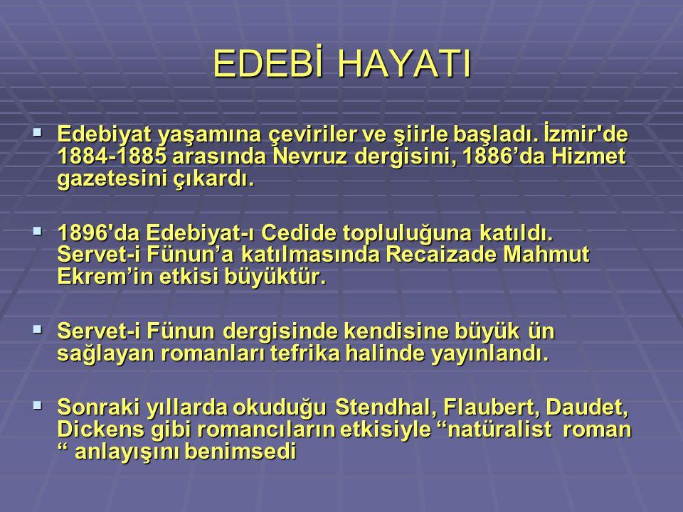 EDEBİ HAYATI  Edebiyat yaşamına çeviriler ve şiirle başladı. İzmir'de 1884-1885 arasında Nevruz dergisini, 1886'da Hizmet gazetesini çıkardı.  1896'