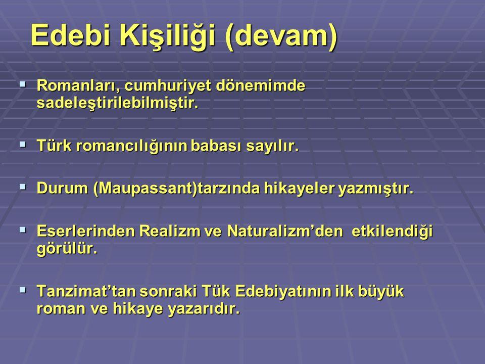  Romanları, cumhuriyet dönemimde sadeleştirilebilmiştir.  Türk romancılığının babası sayılır.  Durum (Maupassant)tarzında hikayeler yazmıştır.  Es
