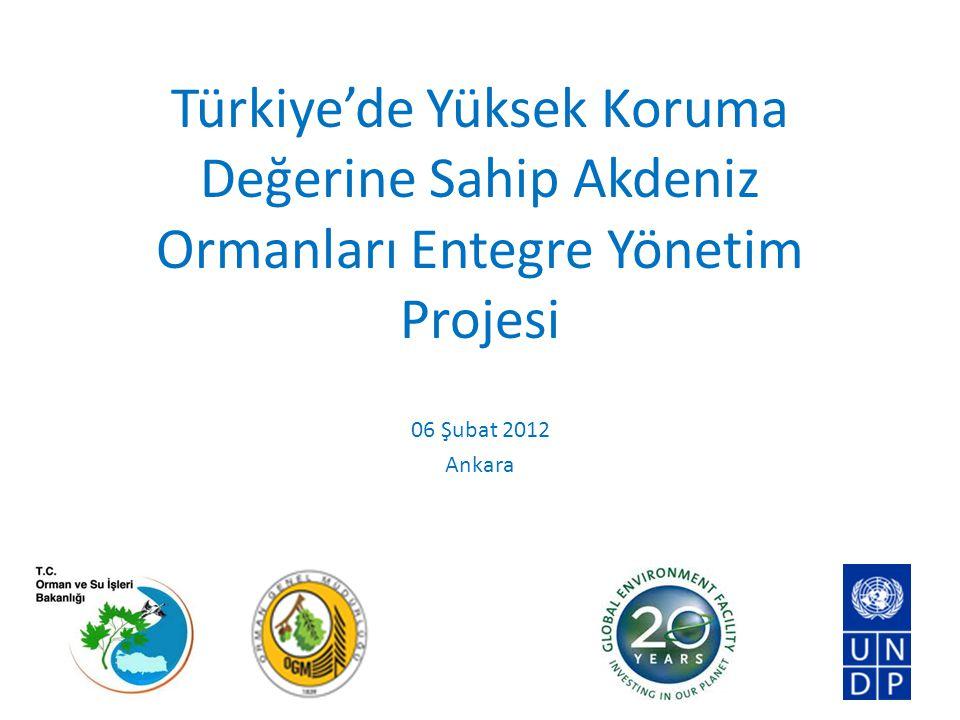 Türkiye'de Yüksek Koruma Değerine Sahip Akdeniz Ormanları Entegre Yönetim Projesi 06 Şubat 2012 Ankara