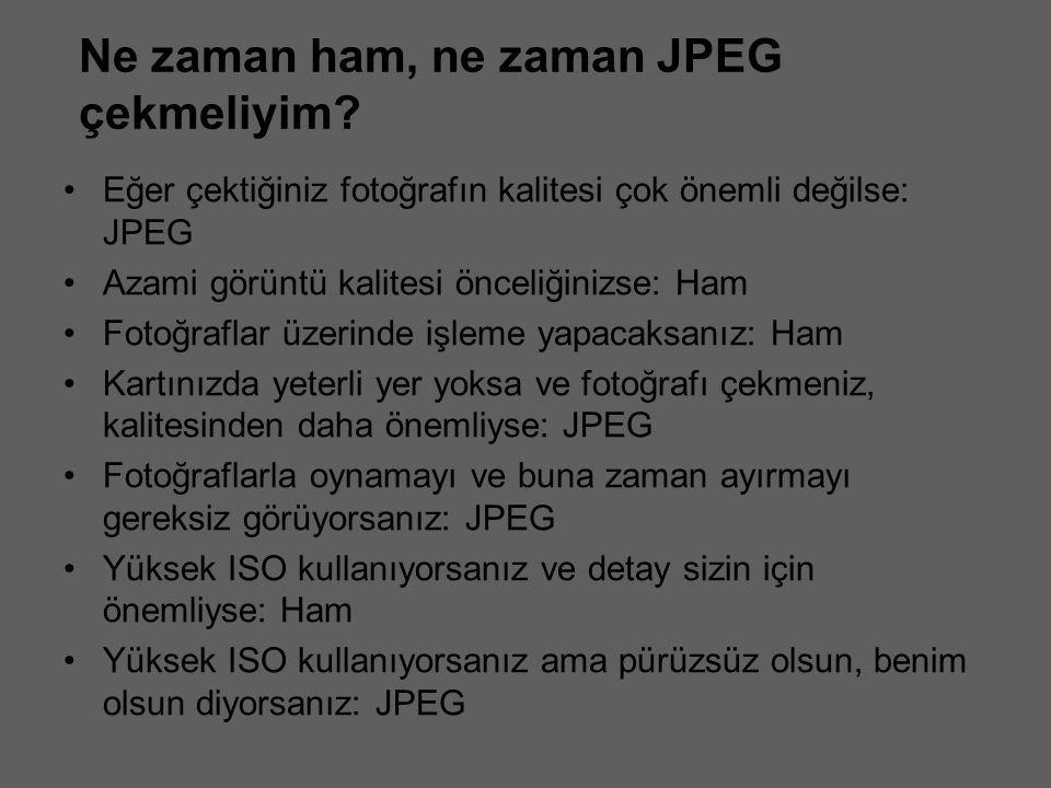 Ne zaman ham, ne zaman JPEG çekmeliyim? Eğer çektiğiniz fotoğrafın kalitesi çok önemli değilse: JPEG Azami görüntü kalitesi önceliğinizse: Ham Fotoğra