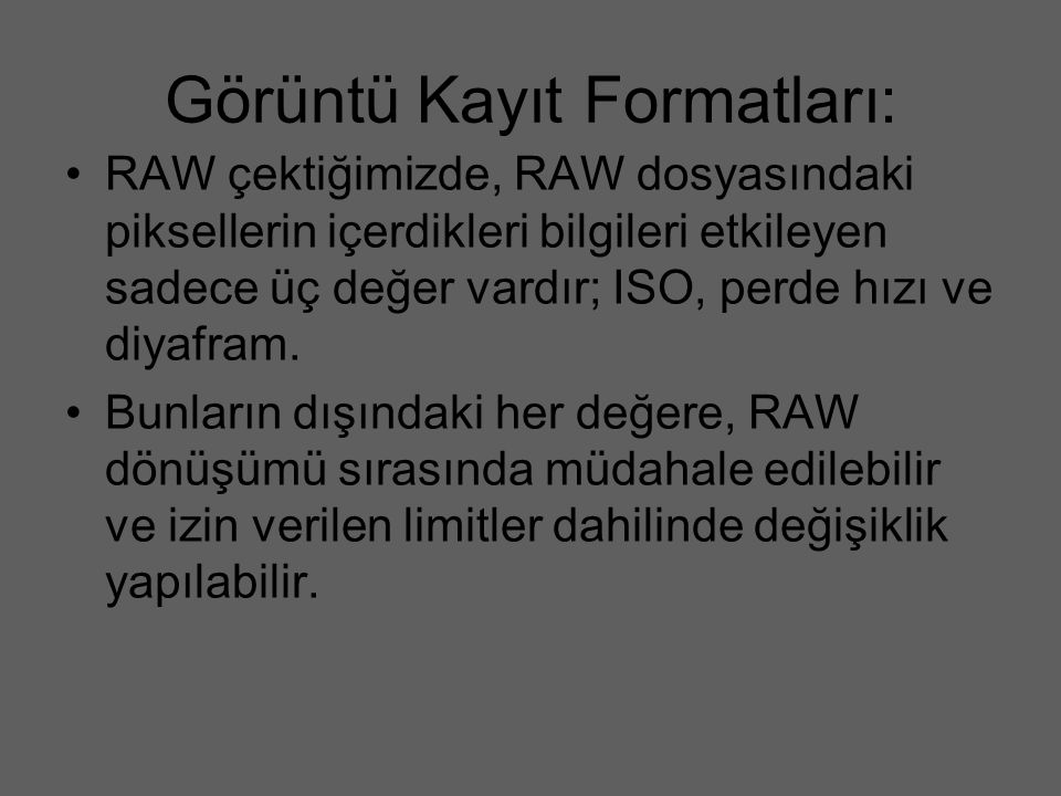 Görüntü Kayıt Formatları: RAW çektiğimizde, RAW dosyasındaki piksellerin içerdikleri bilgileri etkileyen sadece üç değer vardır; ISO, perde hızı ve di