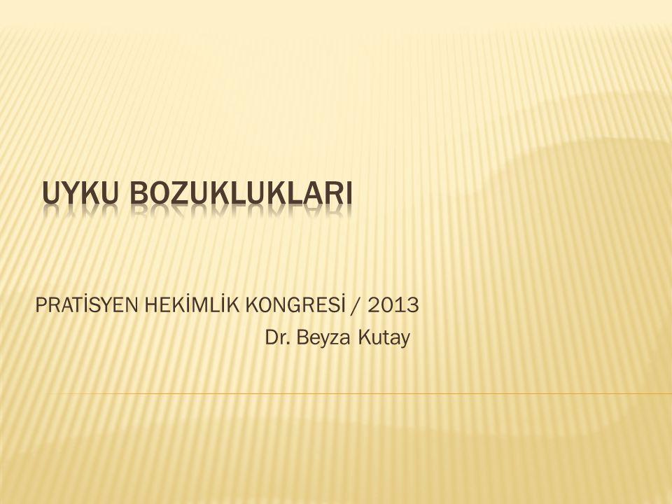 PRATİSYEN HEKİMLİK KONGRESİ / 2013 Dr. Beyza Kutay