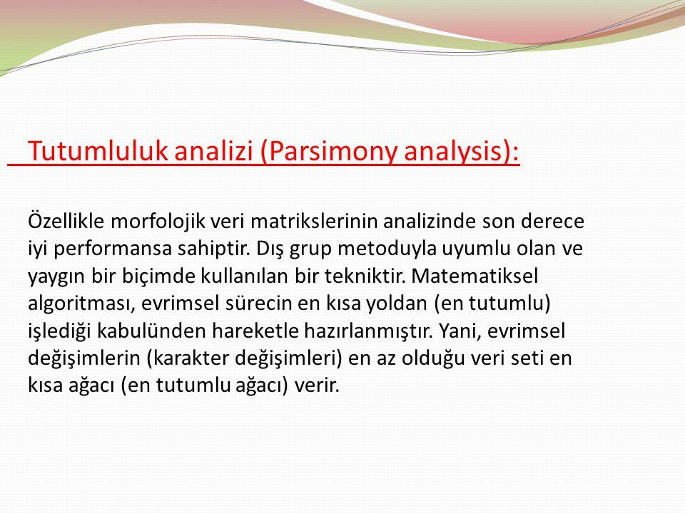 Tutumluluk analizi (Parsimony analysis): Özellikle morfolojik veri matrikslerinin analizinde son derece iyi performansa sahiptir. Dış grup metoduyla u