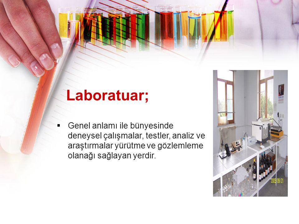 Laboratuar;  Genel anlamı ile bünyesinde deneysel çalışmalar, testler, analiz ve araştırmalar yürütme ve gözlemleme olanağı sağlayan yerdir.