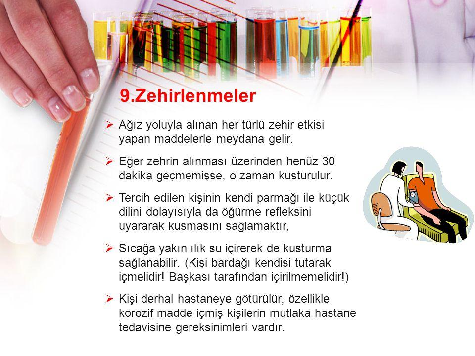 9.Zehirlenmeler  Ağız yoluyla alınan her türlü zehir etkisi yapan maddelerle meydana gelir.  Eğer zehrin alınması üzerinden henüz 30 dakika geçmemiş