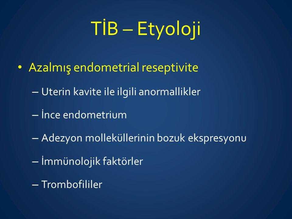 TİB – Etyoloji Azalmış endometrial reseptivite – Uterin kavite ile ilgili anormallikler – İnce endometrium – Adezyon molleküllerinin bozuk ekspresyonu