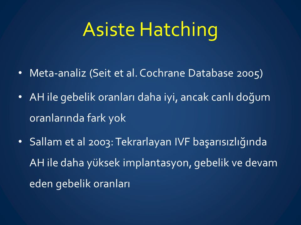 Asiste Hatching Meta-analiz (Seit et al. Cochrane Database 2005) AH ile gebelik oranları daha iyi, ancak canlı doğum oranlarında fark yok Sallam et al