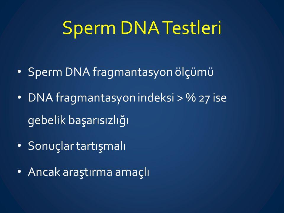 Sperm DNA Testleri Sperm DNA fragmantasyon ölçümü DNA fragmantasyon indeksi > % 27 ise gebelik başarısızlığı Sonuçlar tartışmalı Ancak araştırma amaçl