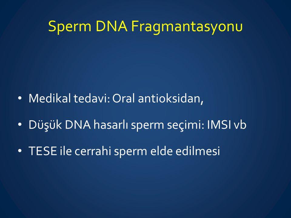 Sperm DNA Fragmantasyonu Medikal tedavi: Oral antioksidan, Düşük DNA hasarlı sperm seçimi: IMSI vb TESE ile cerrahi sperm elde edilmesi