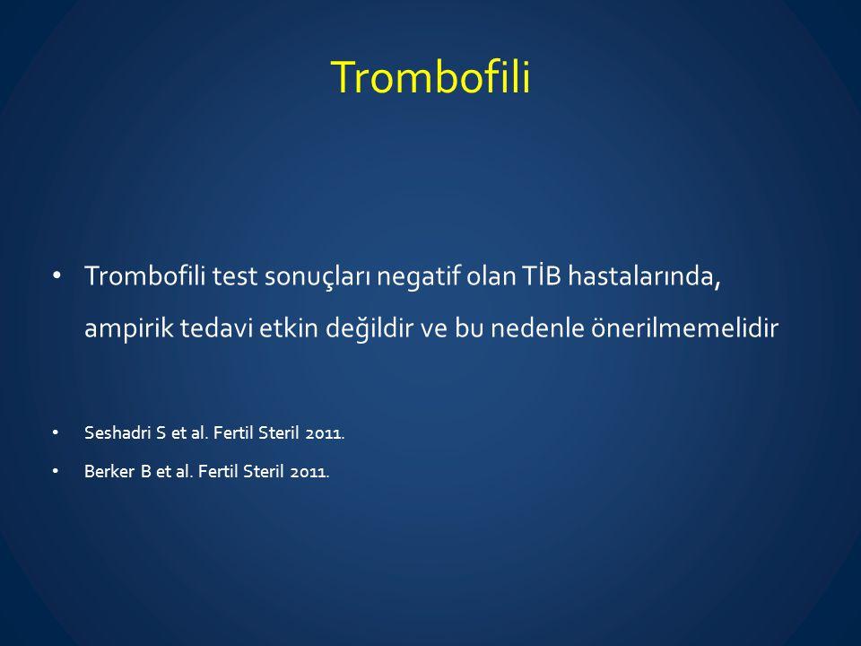 Trombofili Trombofili test sonuçları negatif olan TİB hastalarında, ampirik tedavi etkin değildir ve bu nedenle önerilmemelidir Seshadri S et al. Fert