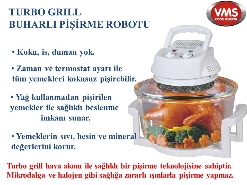 TURBO GRILL BUHARLI PİŞİRME ROBOTU Koku, is, duman yok. Zaman ve termostat ayarı ile tüm yemekleri kokusuz pişirebilir. Yağ kullanmadan pişirilen yeme