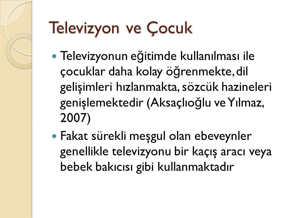 Televizyon ve Çocuk Televizyonun e ğ itimde kullanılması ile çocuklar daha kolay ö ğ renmekte, dil gelişimleri hızlanmakta, sözcük hazineleri genişlem
