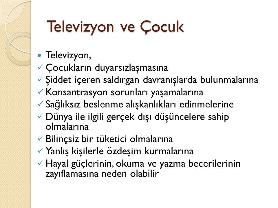 Televizyon ve Çocuk Televizyon, Çocukların duyarsızlaşmasına Şiddet içeren saldırgan davranışlarda bulunmalarına Konsantrasyon sorunları yaşamalarına