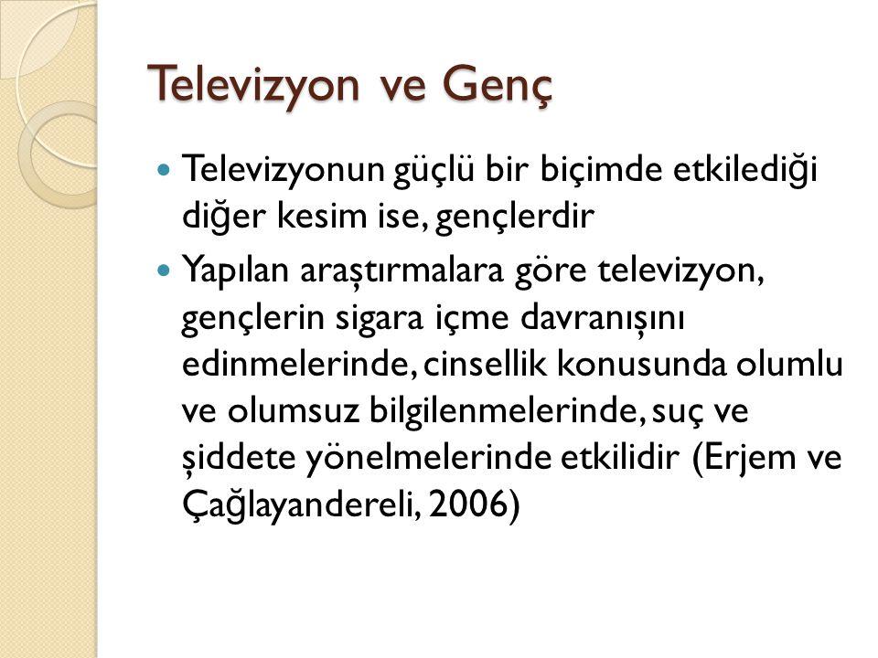 Televizyon ve Genç Televizyonun güçlü bir biçimde etkiledi ğ i di ğ er kesim ise, gençlerdir Yapılan araştırmalara göre televizyon, gençlerin sigara i