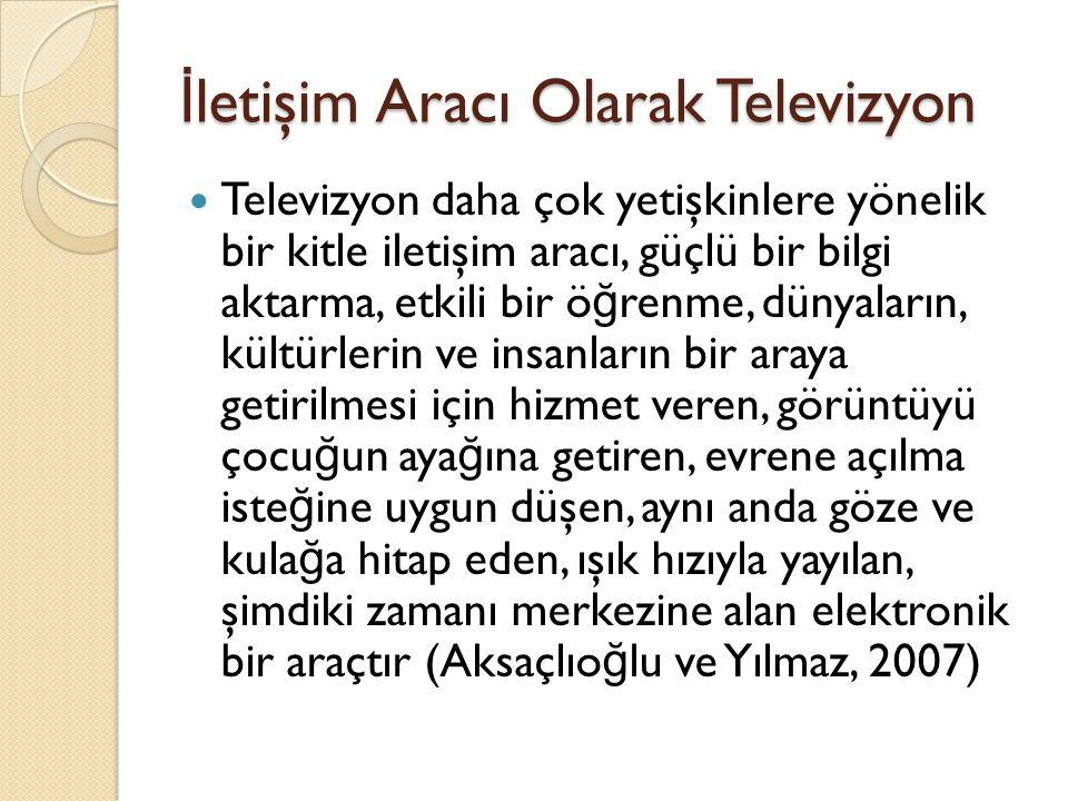 İ letişim Aracı Olarak Televizyon Televizyon daha çok yetişkinlere yönelik bir kitle iletişim aracı, güçlü bir bilgi aktarma, etkili bir ö ğ renme, dü