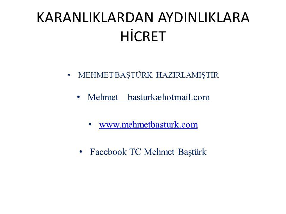 KARANLIKLARDAN AYDINLIKLARA HİCRET MEHMET BAŞTÜRK HAZIRLAMIŞTIR Mehmet__basturkæhotmail.com www.mehmetbasturk.com Facebook TC Mehmet Baştürk