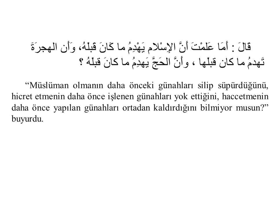 """قَالَ : أَمَا عَلمْتَ أَنَّ الإِسْلام يَهْدِمُ ما كَانَ قَبلَهُ، وَأَن الهجرَةَ تَهدمُ ما كان قبلَها ، وأَنَّ الحَجَّ يَهدِمُ ما كانَ قبلَهُ ؟ """"Müslüm"""