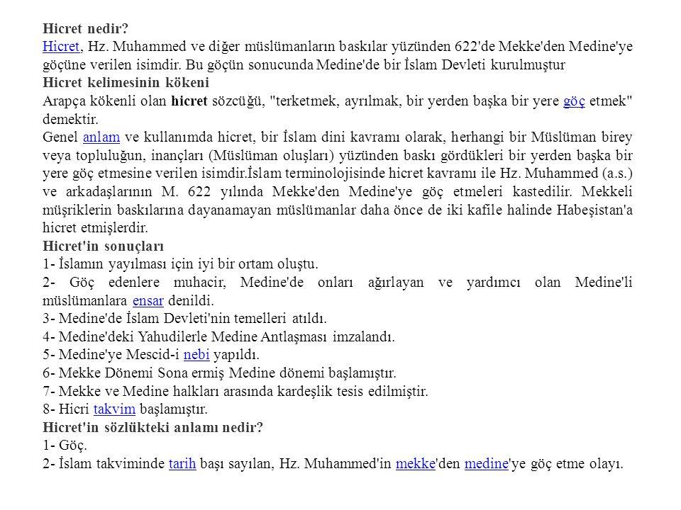 Hicret nedir? HicretHicret, Hz. Muhammed ve diğer müslümanların baskılar yüzünden 622'de Mekke'den Medine'ye göçüne verilen isimdir. Bu göçün sonucund